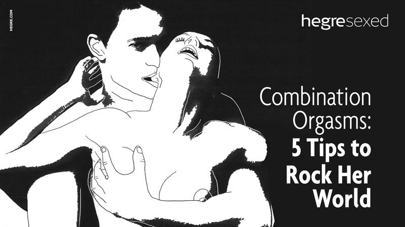 Combination Orgasms - 5 tips to rock her world.