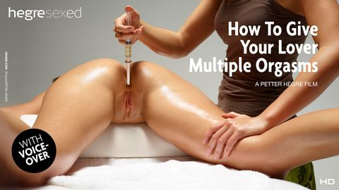 How To Give Your Lover Multiple Orgasms